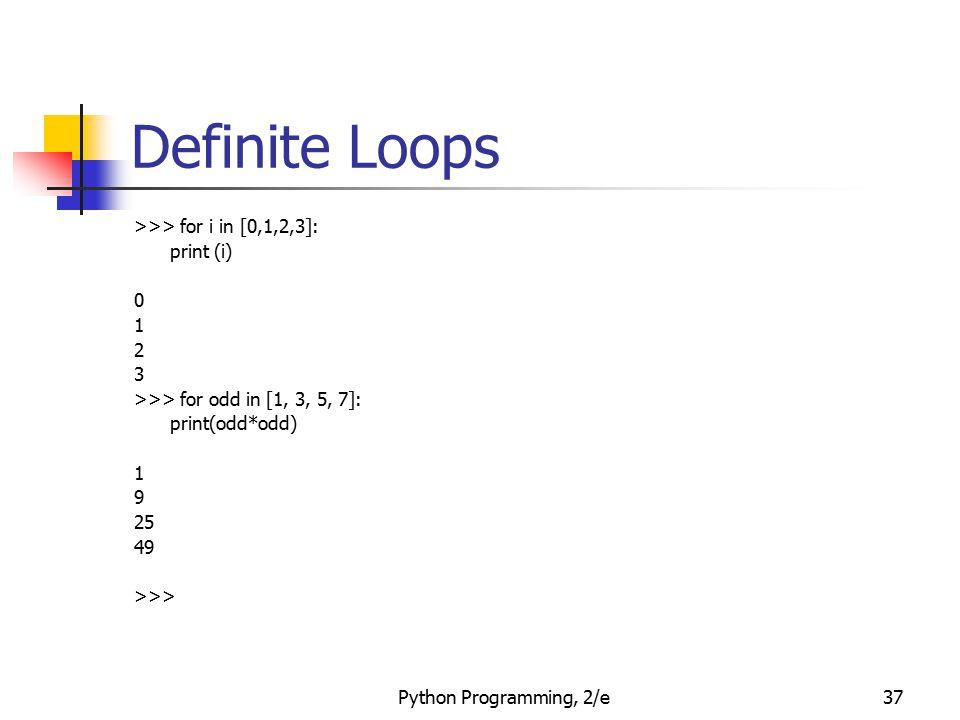Definite Loops >>> for i in [0,1,2,3]: print (i) 1 2 3